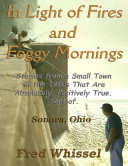 In Light of Fires and Foggy Mornings: Stories from a Small Town in the 1950s That Are Absolutely, Positively True. Sort of.