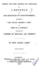 """Dissent and the Church of England; or, a defence of the principles of Nonconformity, contained in """"The Church Member's Guide,"""" in reply to a pamphlet entitled the """"Church of England and Dissent"""" ... Second edition"""