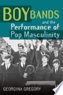 Boy Bands and the Performance of Pop Masculinity