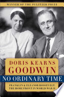 """""""No Ordinary Time: Franklin & Eleanor Roosevelt: The Home Front in World War II"""" by Doris Kearns Goodwin"""