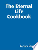 The Eternal Life Cookbook