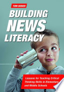 Building News Literacy  Lessons for Teaching Critical Thinking Skills in Elementary and Middle Schools