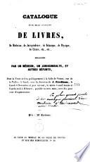 Catalogue d'une belle collection de livres, ... délaissés par un médecin, un jurisconsulte, et autres défunts