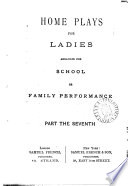 Home plays for ladies, arranged for school or family performance