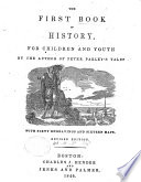 The First Book of History  for Children and Youth  By the Author of Peter Parley s Tales  i e  Samuel Griswold Goodrich   With Sixty Engravings and Sixteen Maps  Revised Edition Book