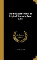 Thy Neighbor's Wife, an Original Drama in Four Acts