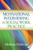 Motivational Interviewing in Social Work Practice