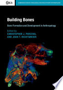 Building Bones  Bone Formation and Development in Anthropology Book
