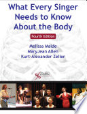 What Every Singer Needs to Know About the Body  Fourth Edition