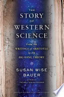 The Story of Western Science  From the Writings of Aristotle to the Big Bang Theory