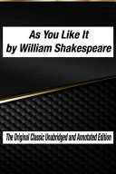 As You Like It by William Shakespeare The Original Classic Unabridged and Annotated Edition