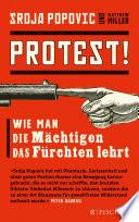 Protest!  : Wie man die Mächtigen das Fürchten lehrt
