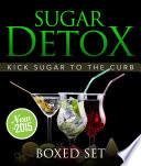 Sugar Detox  KICK Sugar To The Curb  Boxed Set