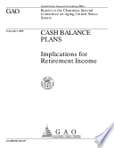 Cash balance plans   implications for retirement income   report to the Chairman  Special Committee on Aging  United States Senate