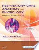 """Respiratory Care Anatomy and Physiology E-Book: Foundations for Clinical Practice"" by Will Beachey"