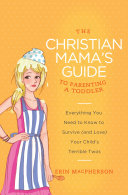 The Christian Mama's Guide to Parenting a Toddler Pdf/ePub eBook