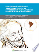 Human and Animal Models for Translational Research on Neurodegeneration  Challenges and Opportunities From South America