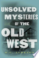 Unsolved Mysteries of the Old West