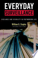"""""""Everyday Surveillance: Vigilance and Visibility in Postmodern Life"""" by William G. Staples"""