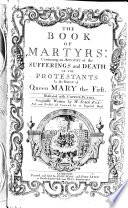 The Book of Martyrs  Containing an Account of the Sufferings and Death of the Protestants in the Reign of Queen Mary     Now Revised and Corrected by an Impartial Hand