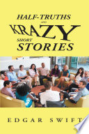 Half Truths and Krazy Short Stories