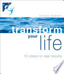 Transform Your Life 10 Steps To Real Results