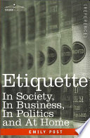 """""""Etiquette: In Society, in Business, in Politics and at Home"""" by Emily Post"""