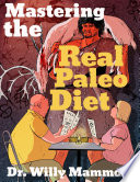 Mastering the Real Paleo Diet: All You Can Eat Meat, and All You Can Handle Health and Leanness