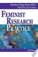 """Feminist Research Practice: A Primer: A Primer"" by Sharlene J. Nagy Hesse-biber, Sharlene Nagy Hesse-Biber, Patricia Lina Leavy"
