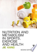 """Nutrition and Metabolism in Sports, Exercise and Health"" by Jie Kang"