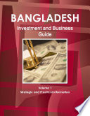 Bangladesh Investment And Business Guide Volume 1 Strategic And Practical Information