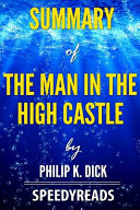 Summary of the Man in the High Castle by Philip K  Dick   Finish Entire Novel in 15 Minutes