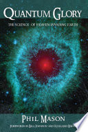 Quantum Glory  : The Science of Heaven Invading Earth
