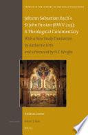 Johann Sebastian Bach's St John Passion (BWV 245): A Theological Commentary