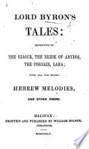 Lord Byron s Tales  consisting of the Giaour  the Bride of Abydos  the Corsair  Lara  with all the notes  Hebrew Melodies  and other poems