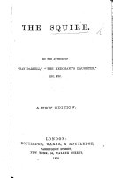 The Squire  By the author of  The Heiress   etc  E  Pickering