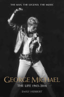 George Michael - The Life: 1963-2016