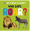 My First Peekaboo: Who Says Roar?