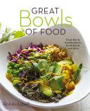 Great Bowls of Food: Grain Bowls, Buddha Bowls, Broth Bowls, and More Pdf/ePub eBook