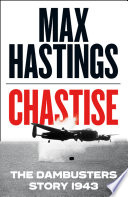 Chastise  The Dambusters Story 1943