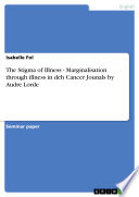 The Stigma of Illness   Marginalisation through illness in deh Cancer Jounals by Audre Lorde