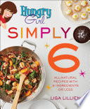 """Hungry Girl Simply 6: All-Natural Recipes with 6 Ingredients or Less"" by Lisa Lillien"