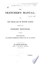 The Sketcher S Manual Or The Whole Art Of Picture Making Reduced To The Simplest Principles