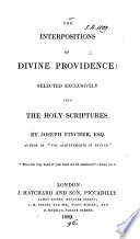 The Interpositions of Divine Providence: Selected Exclusively from the Holy Scriptures. By J. Fincher