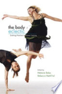 """The Body Eclectic: Evolving Practices in Dance Training"" by Melanie Bales, Rebecca Nettl-Fiol"