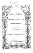 William Tell  the Hero of Switzerland  An historical romance     Illustrated