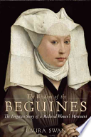 The Wisdom of the Beguines  : The Forgotten Story of a Medieval Women's Movement