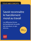 Savoir reconnaître le harcèlement moral au travail 2017