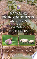Managing Energy  Nutrients  and Pests in Organic Field Crops Book
