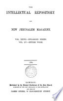 The Intellectual repository for the New Church   July Sept  1817    Continued as  The Intellectual repository and New Jerusalem magazine  Enlarged ser   vol 1 28